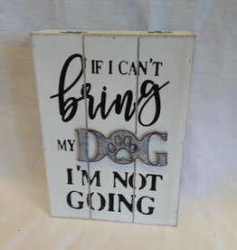 "If I can't bring my Dog box sign, 5""x7""x1.5"""