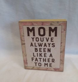 "Mom Been Like A Father Block Sign, 4""x5""x1"""
