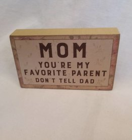 "Mom...Favorite Parent Sign, 5""x3""x1"""