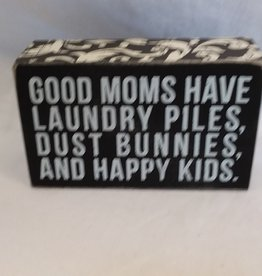 Good Moms Have...Happy Kids B/w Sign, 5X3X1.75""