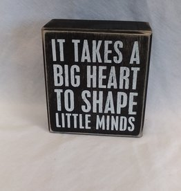 It Takes A Big Heart To shape Little Minds B/W Sign