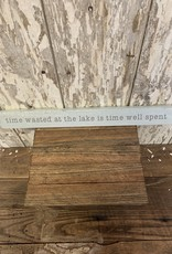 """Time Wasted at the Lake is Time Well Spent"" Long Block Sign"