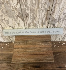 """""""Time Wasted at the Lake is Time Well Spent"""" Long Block Sign"""