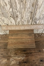"""Omg - my dad was right about EVERYTHING"" wooden block sign"