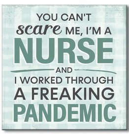 You Can't Scare Me, I'm a Nurse...Pandemic Shelf Sitter 6x6