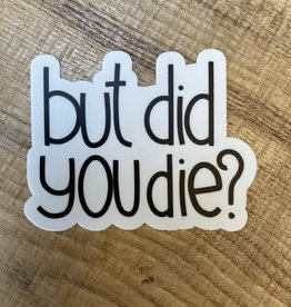 But Did You Die Sticker - USA MADE