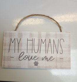 My Humans Love me Hanging Sign