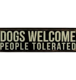 Dogs Welcome People Tolerated, Box Sign