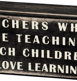 Teachers Who Love Teaching Box Sign