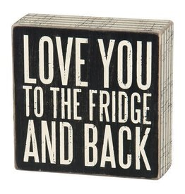 Love You To The Fridge And Back (Box Sign)