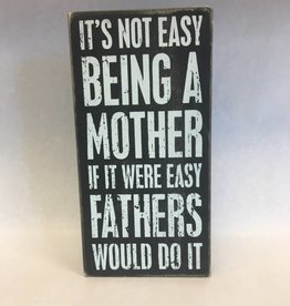 It's Not Easy Being a Mother, If it Were Fathers Would Do It