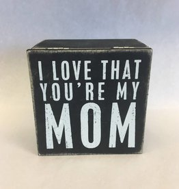 I Love That Your My Mom (Box Sign)