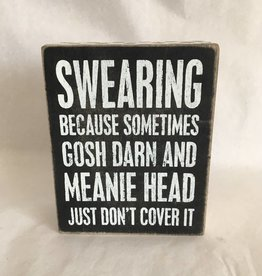 Swearing Because Sometimes Gosh Darn Meanie Head Doesn't Cover It (Box Sign)