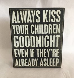 Always Kiss Your Children Goodnight Even If They Are Already Asleep (sign)
