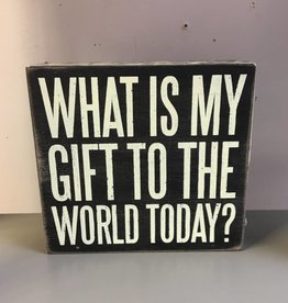 What is My Gift to the World Today? (Box Sign)