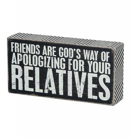 Friends Are Gods Way of Apologizing For Your Relatives Box Sign