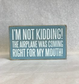 I'm Not Kidding, The Airplane Was Coming Right For My Mouth! (Box Sign / Blue)