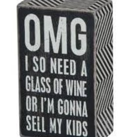 OMG I So Need A Glass Of Wine Or I'm Gonna Sell My Kids