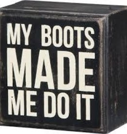 My Boots Made Me Do It (Box Sign)