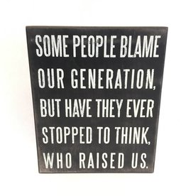 Some People Blame Our Generation - Who Raised Us (Box Sign)