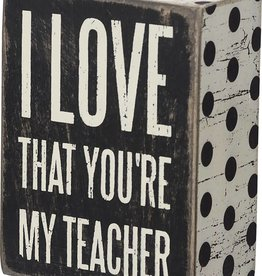 I Love That You're My Teacher (Box Sign)