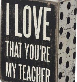 I Love That You're My Teacher (Box Sign)