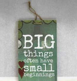 Big Things Often Have Small Beginnings Sign