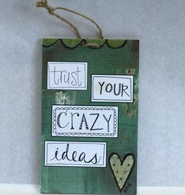 Trust Your Crazy Ideas Sign