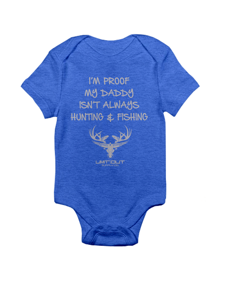 "Limit Out Supply Co. Onesie-"" Proof My Dad Doesnt Always Hunt & Fish"""