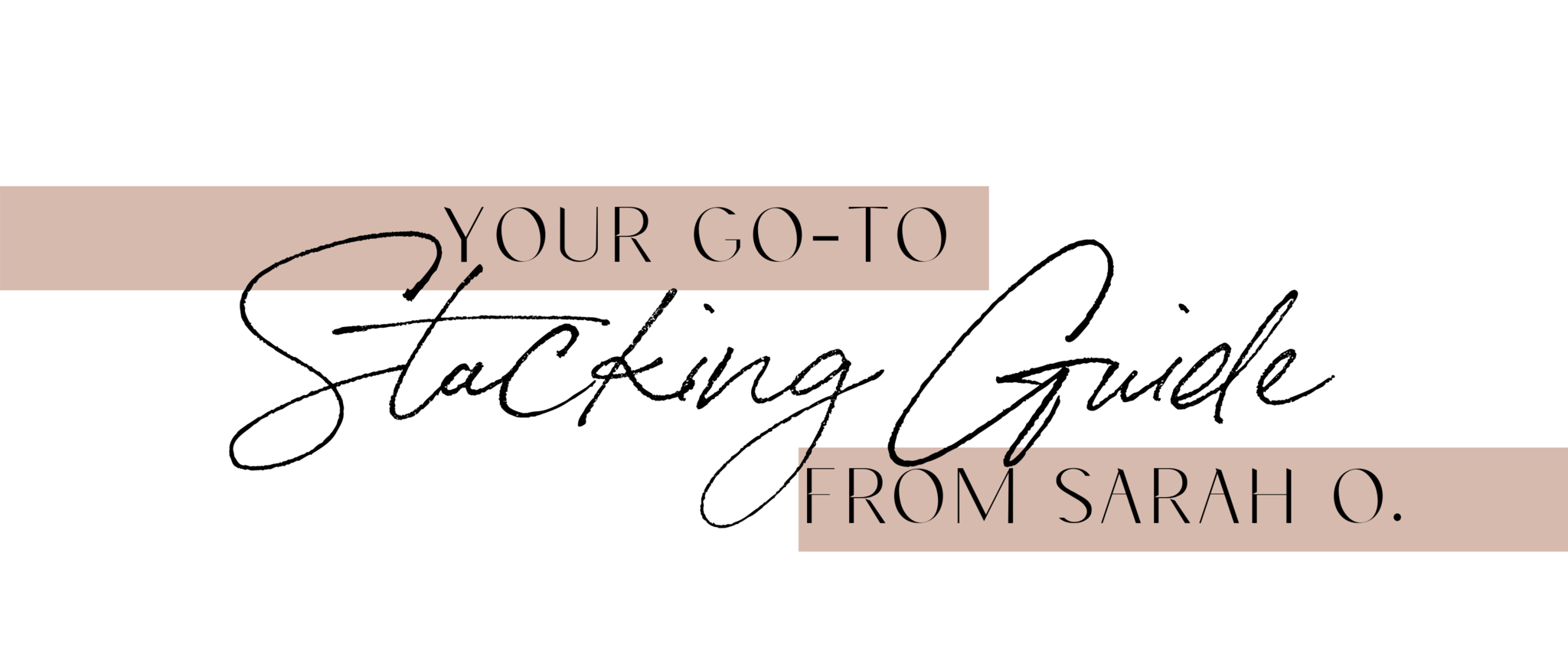 Your Go-To Stacking Guide at Sarah O.