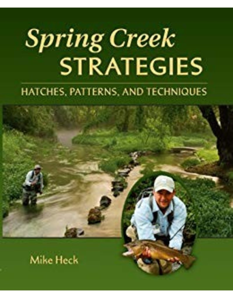 Spring Creek Strategies: Hatches, Patterns, and Techniques