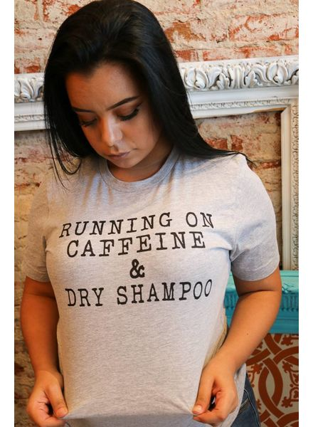 """RUNNING ON CAFFEINE & DRY SHAMPOO"" Tee -"