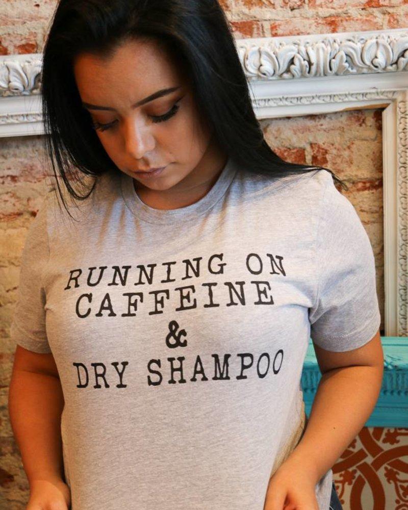 """""""RUNNING ON CAFFEINE & DRY SHAMPOO"""" Tee -"""