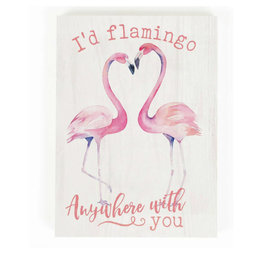 BHB0207 I'D FLAMINGO I'D FLAMINGO ANYWHERE WITH YOU WORD BLOCK - 5.5X7.25