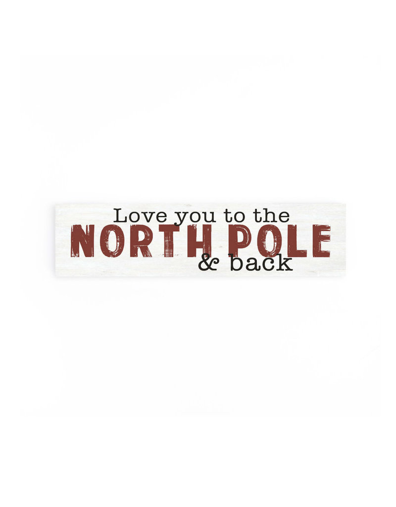 RDM0254 LOVE YOU TO THE NORTH POLE AND BACK LITTLE SIGN - 6X1.5