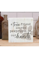 BHB0243 A TRUE FRIEND LEAVES PAWPRINTS ON OUR HEARTS WORD BLOCK - 5.5X5.5