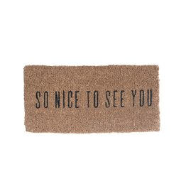 "So nice to see you door mat 16""x32"""