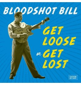 Goner Bloodshot Bill: Get Loose Or Get Lost LP