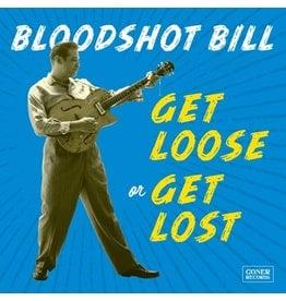Goner Bloodshot Bill: Get Loose Or Get Lost LP