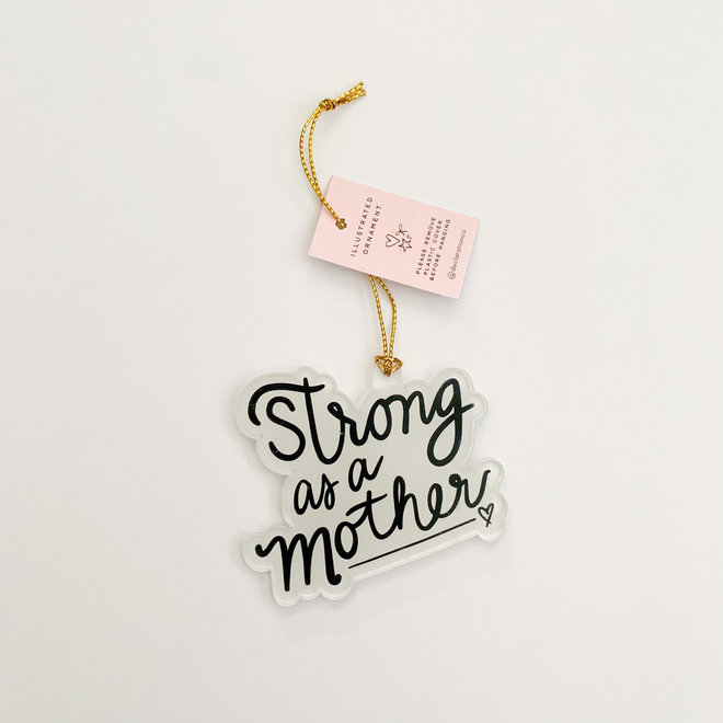Strong as a Mother Acrylic Ornament