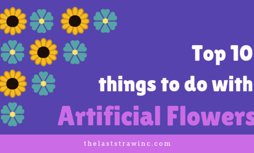 Top 10 Things To Do With Artificial Flowers