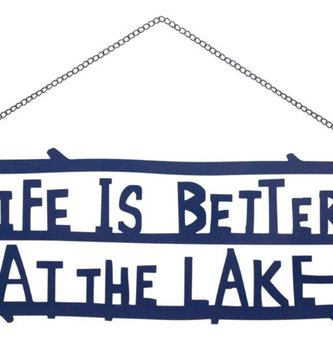 Blue Metal Life is Better At The Lake Sign