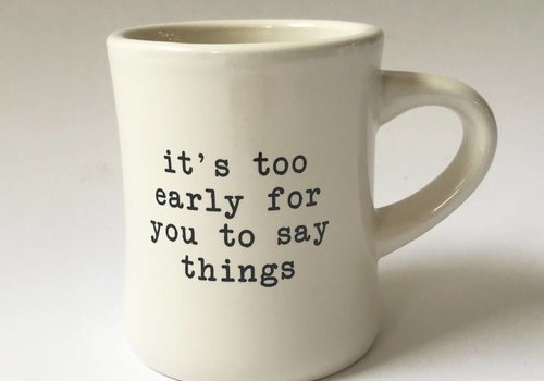 """it's too early"" - Coffee Mug"