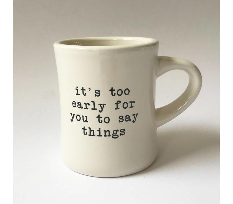 """""""it's too early"""" - Coffee Mug"""