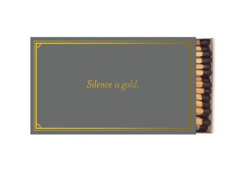 Silence is Gold. Duct Tape is Silver Matches