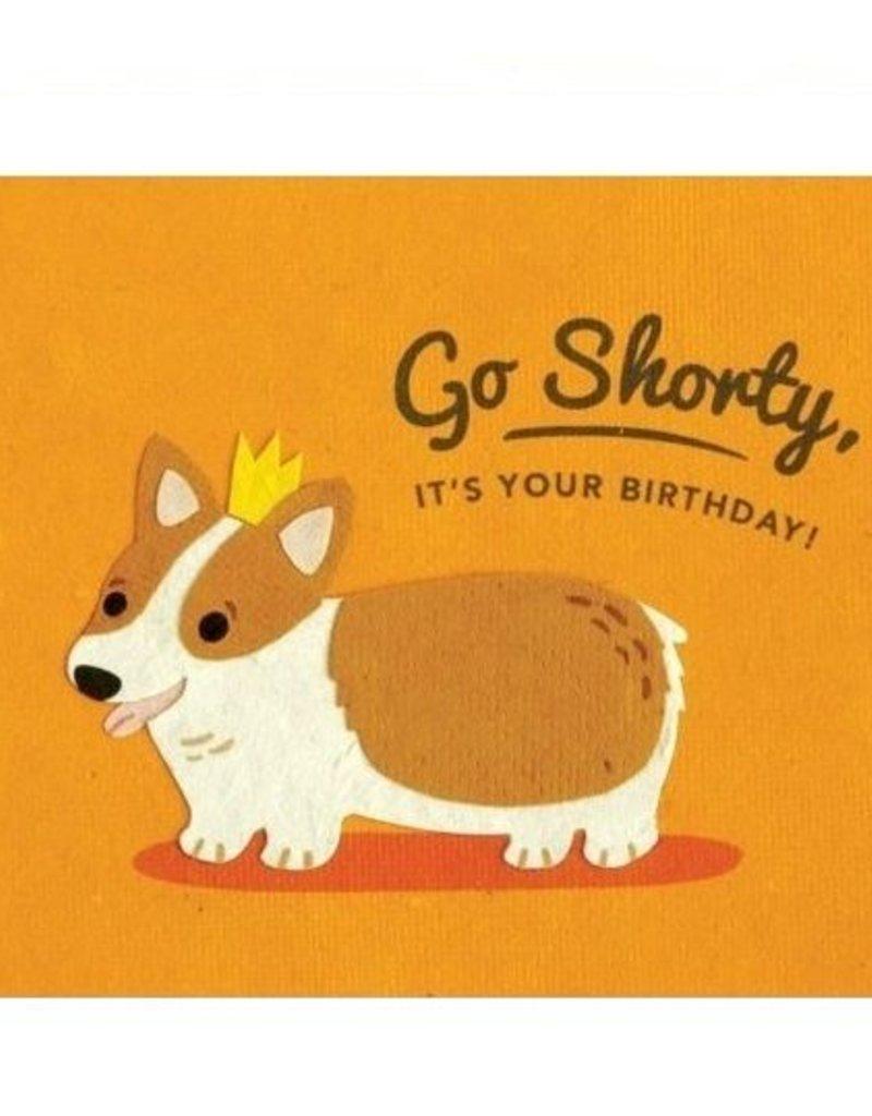 "Birthday Card - ""Go Shorty, It's Your Birthday!"""