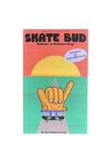 Skate Bud Skate Bud Book Welcome To Skateboarding