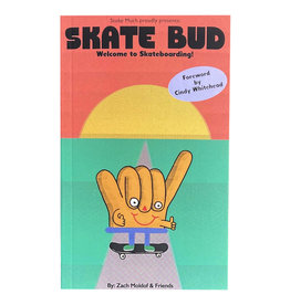 Skate Bud Skate Bud Book Welcome To Skateboarding
