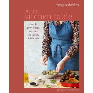Megan Davies At The Kitchen Table Low-Waste Recipes