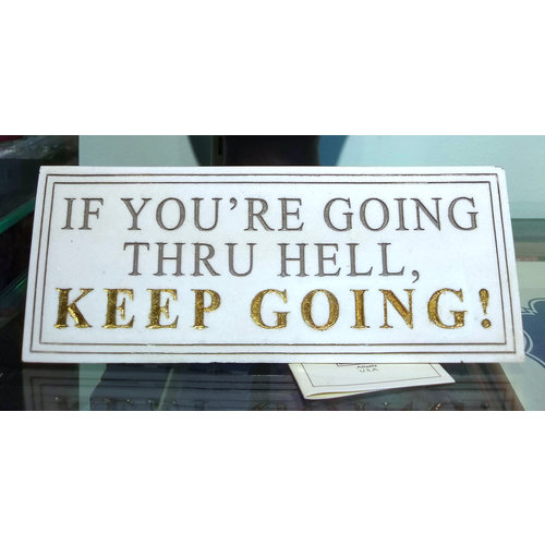If You're Going Thru Hell, Keep Going Plaque